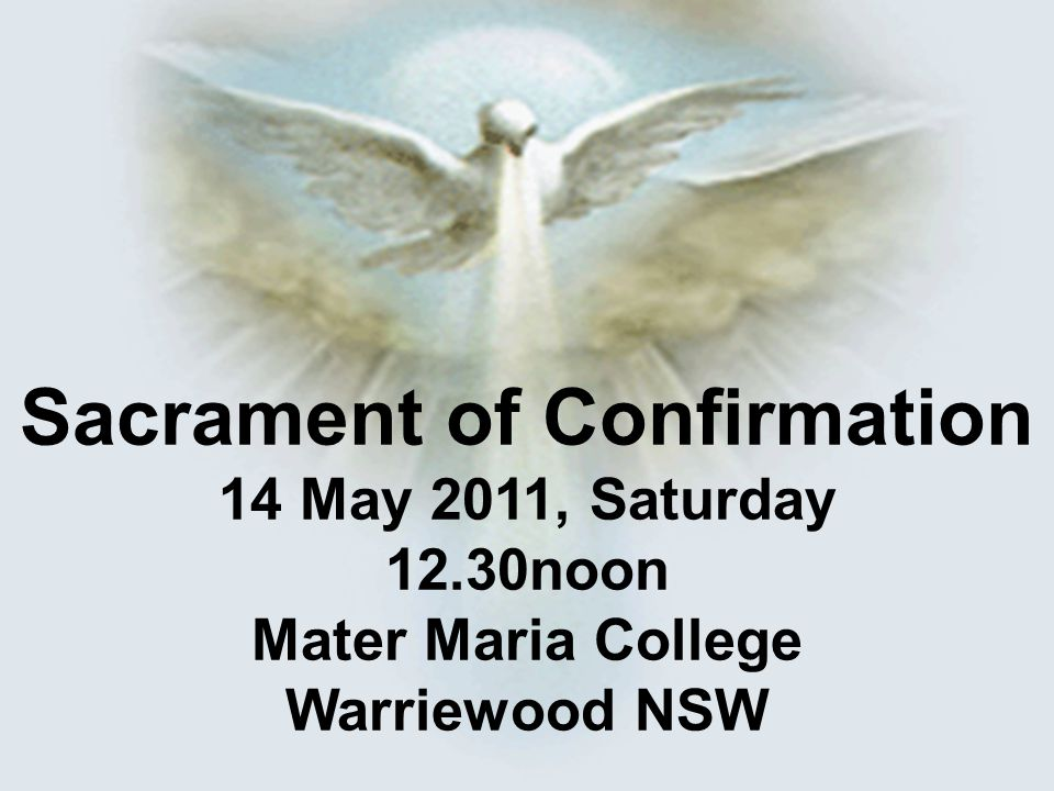 Sacrament of Confirmation 14 May 2011, Saturday 12.30noon Mater Maria College Warriewood NSW