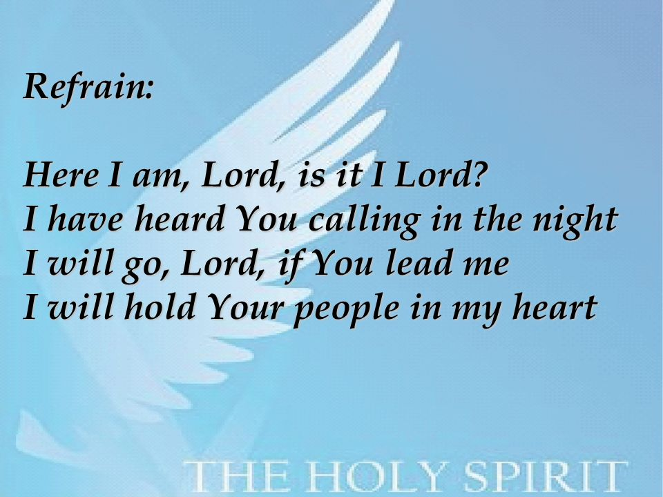 Refrain: Here I am, Lord, is it I Lord.