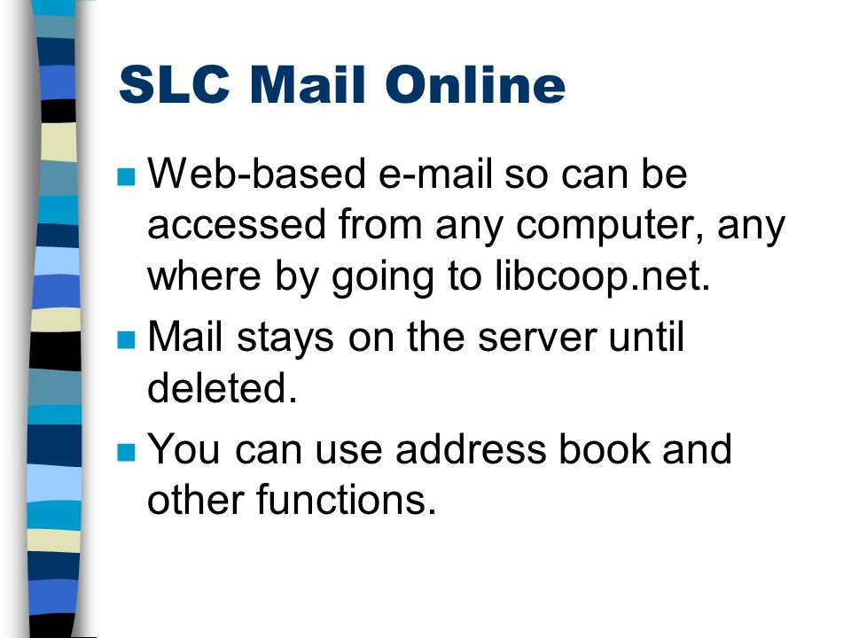LCM E-mail Choices n You can use SLC Mail Online which is web-based e-mail.