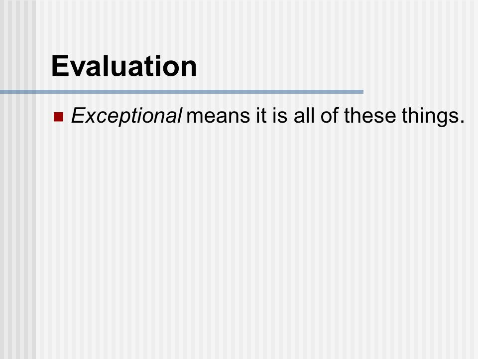 Evaluation Exceptional means it is all of these things.