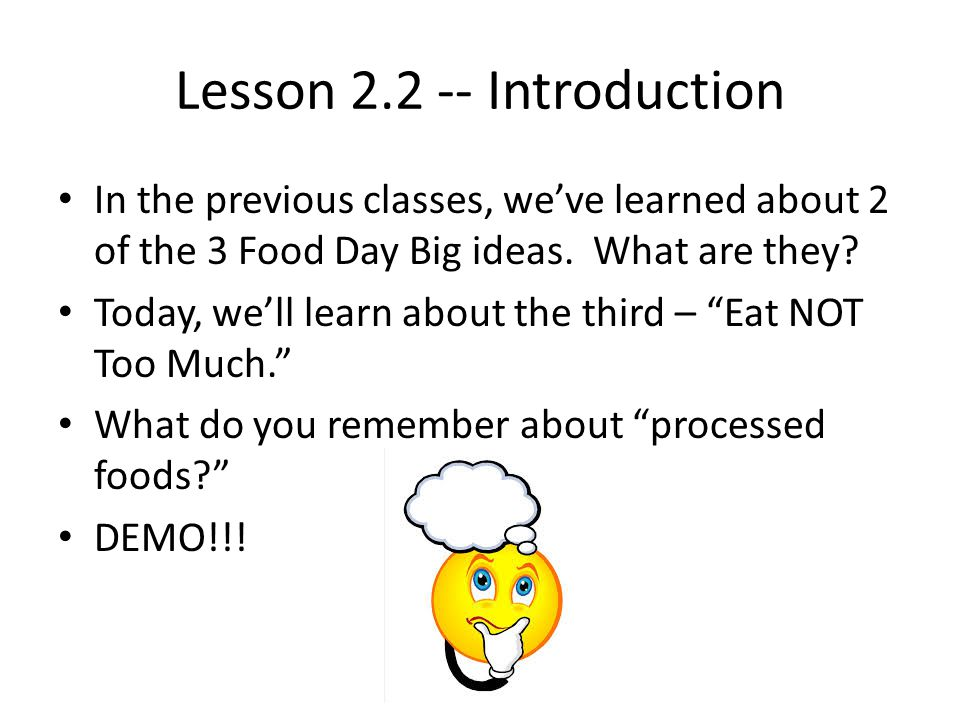 Lesson 2.2 -- Introduction In the previous classes, we've learned about 2 of the 3 Food Day Big ideas.