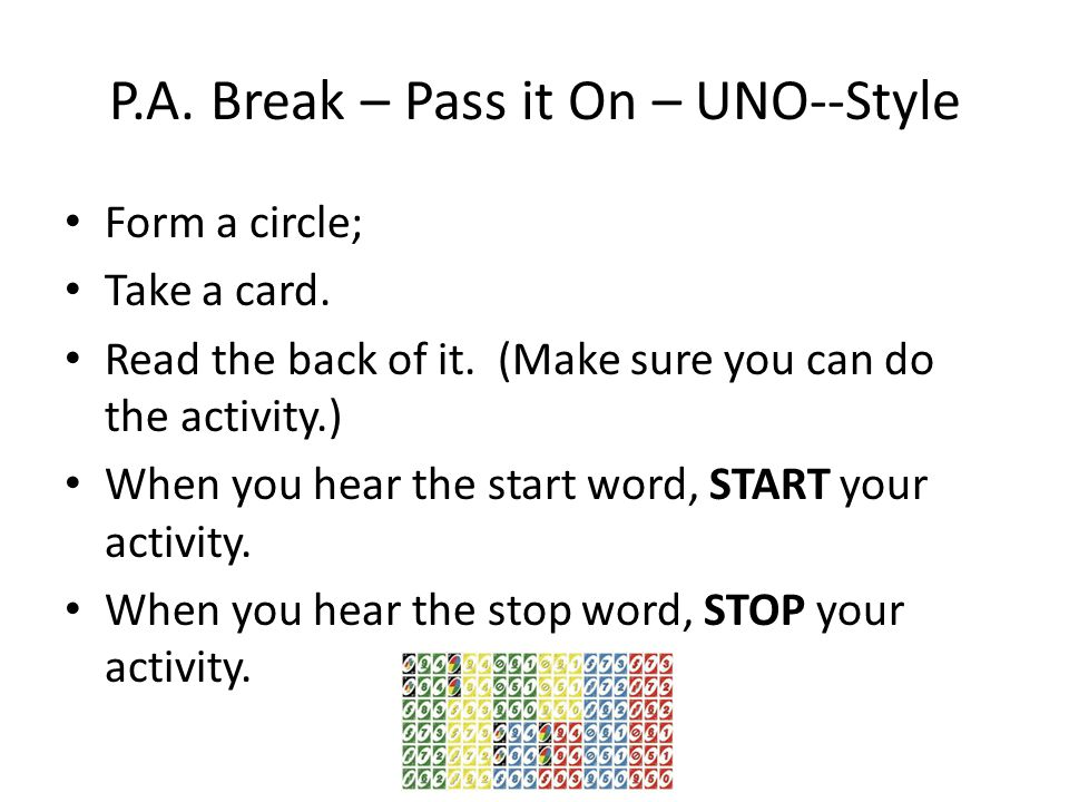 P.A. Break – Pass it On – UNO--Style Form a circle; Take a card.
