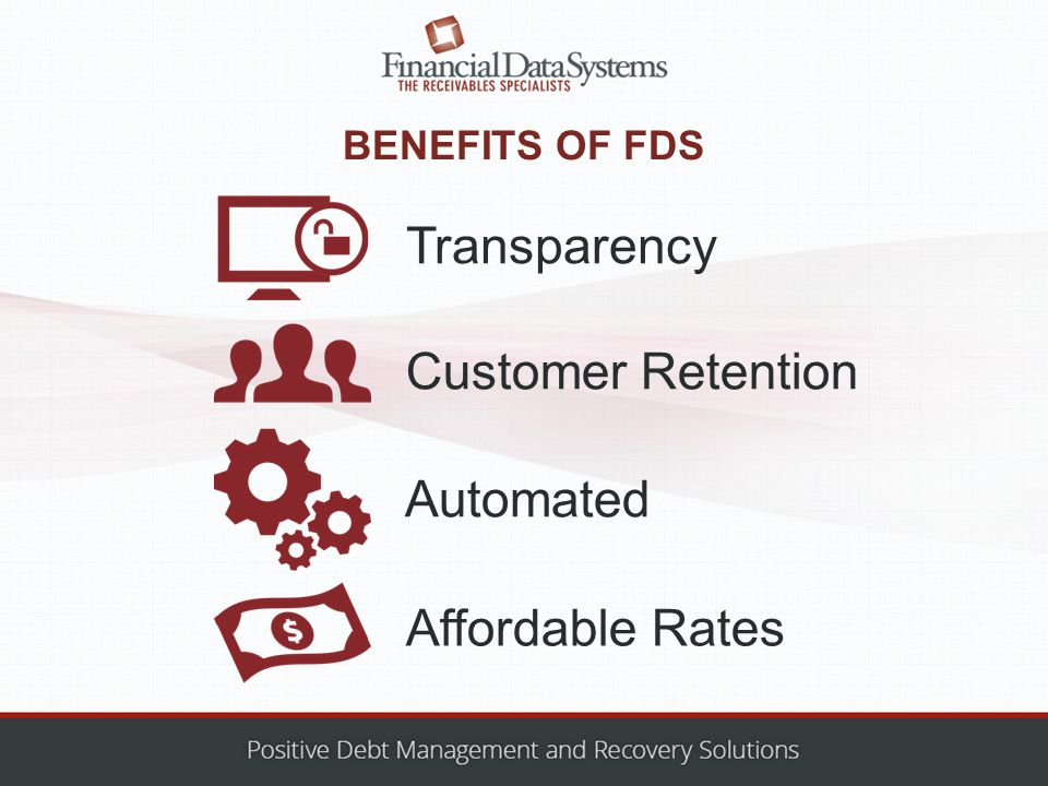 BENEFITS OF FDS Transparency Customer Retention Automated Affordable Rates