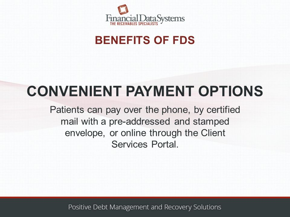 BENEFITS OF FDS Patients can pay over the phone, by certified mail with a pre-addressed and stamped envelope, or online through the Client Services Portal.