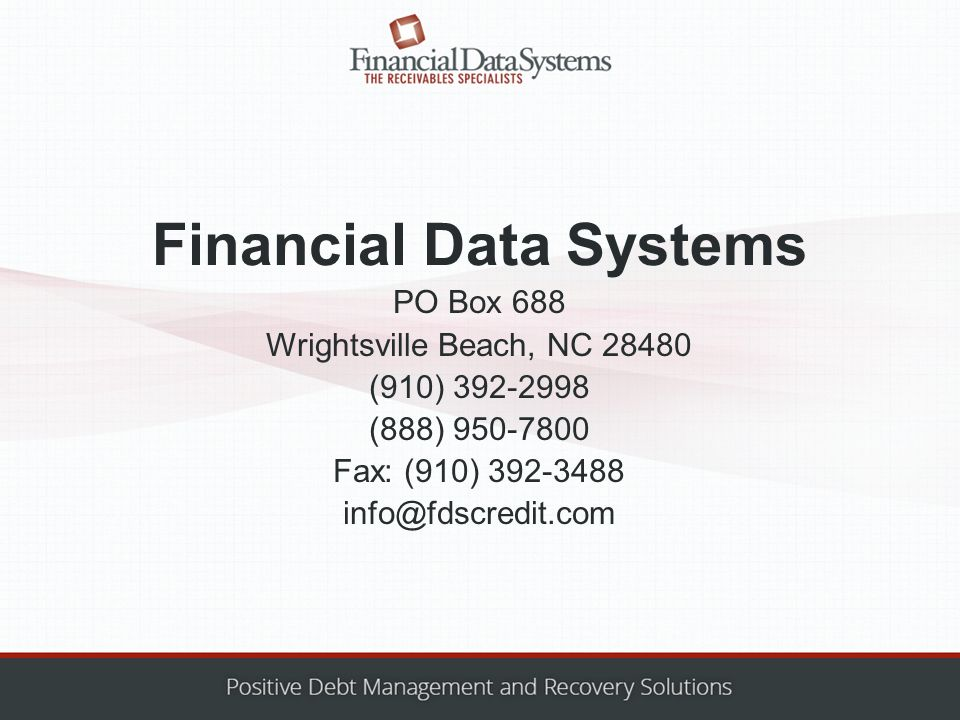 Financial Data Systems PO Box 688 Wrightsville Beach, NC 28480 (910) 392-2998 (888) 950-7800 Fax: (910) 392-3488 info@fdscredit.com
