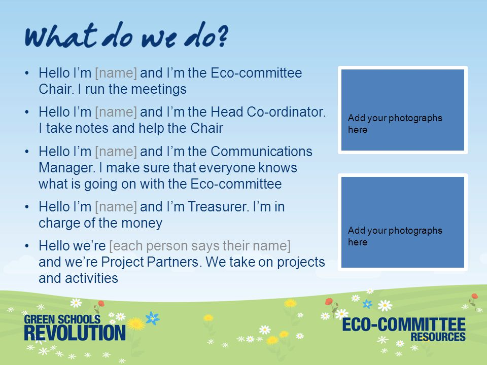 Hello I'm [name] and I'm the Eco-committee Chair.
