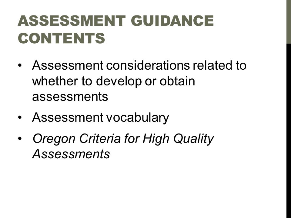 ASSESSMENT GUIDANCE CONTENTS Assessment considerations related to whether to develop or obtain assessments Assessment vocabulary Oregon Criteria for High Quality Assessments