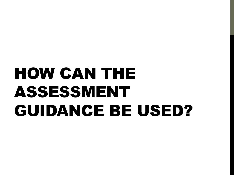 HOW CAN THE ASSESSMENT GUIDANCE BE USED