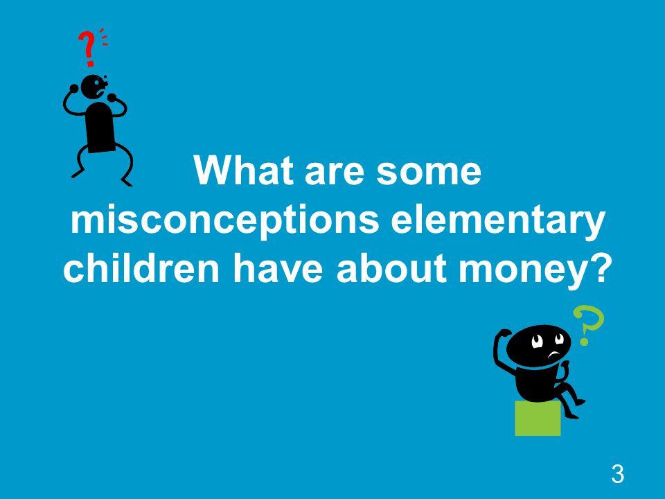 What are some misconceptions elementary children have about money 3