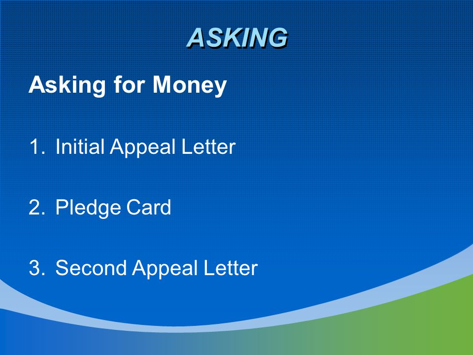 ASKING Asking for Money 1.Initial Appeal Letter 2.Pledge Card 3.Second Appeal Letter