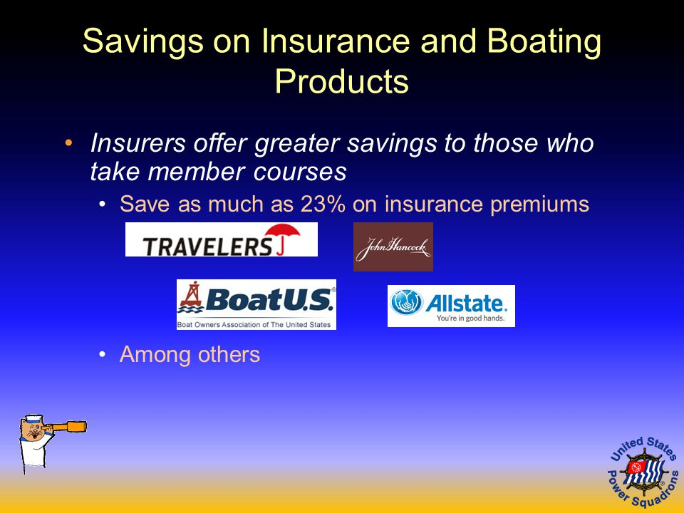 Savings on Insurance and Boating Products Insurers offer greater savings to those who take member courses Save as much as 23% on insurance premiums Among others