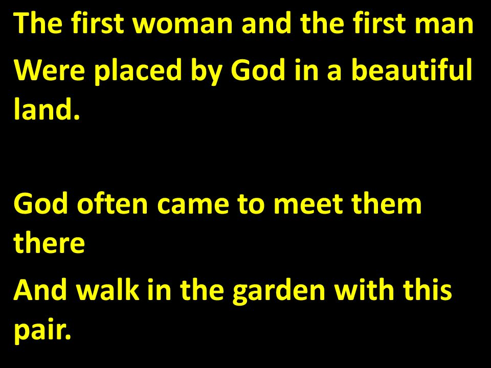 The first woman and the first man Were placed by God in a beautiful land.