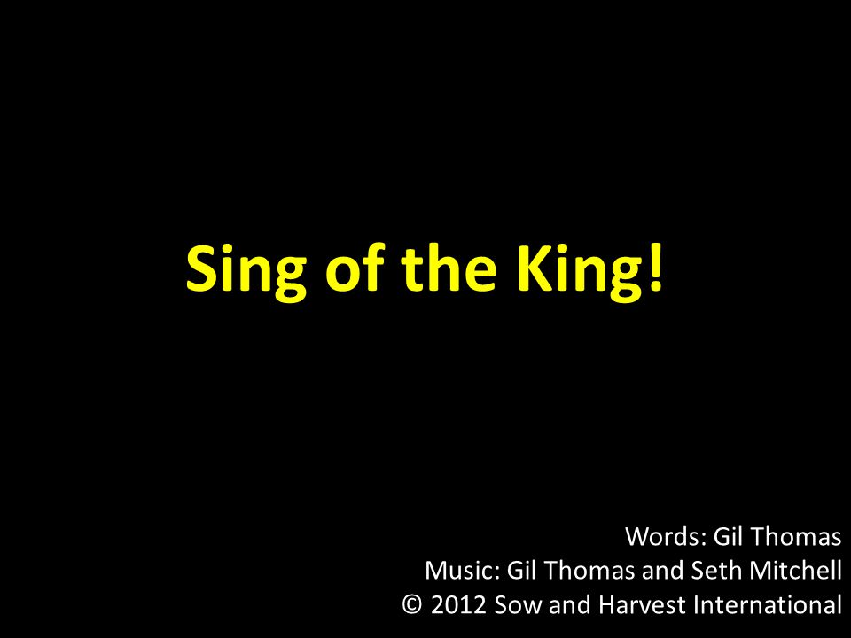Sing of the King.