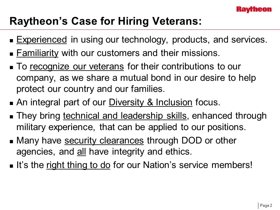 Page 2 Raytheon's Case for Hiring Veterans: Experienced in using our technology, products, and services.