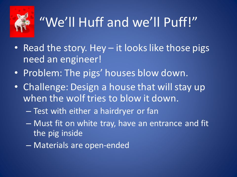 We'll Huff and we'll Puff! Read the story. Hey – it looks like those pigs need an engineer.