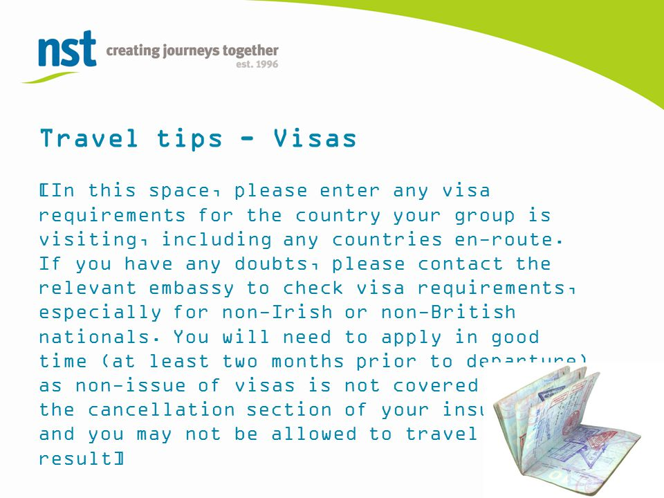Travel tips - Visas [In this space, please enter any visa requirements for the country your group is visiting, including any countries en-route.