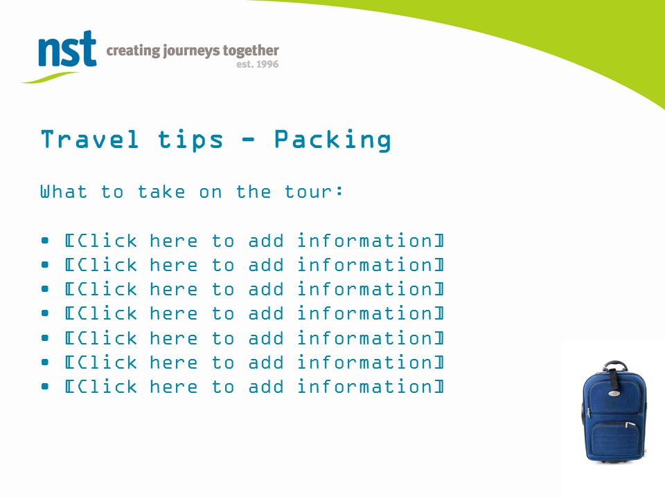 Travel tips - Packing What to take on the tour: [Click here to add information]