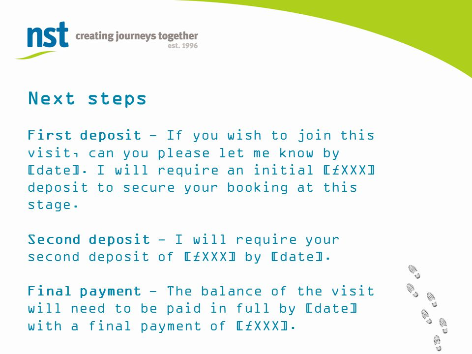 Next steps First deposit - If you wish to join this visit, can you please let me know by [date].