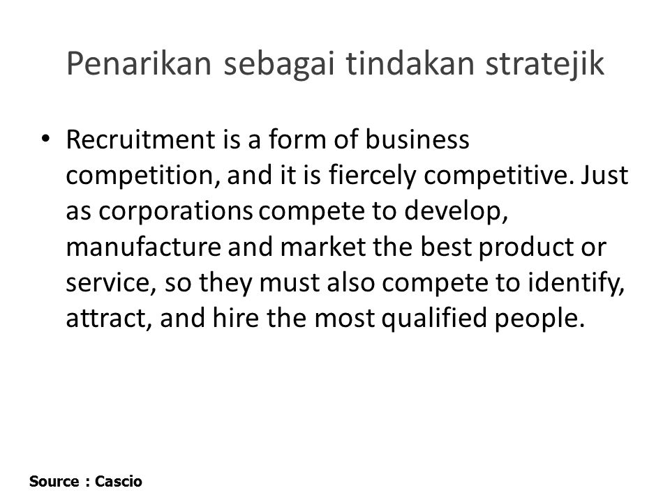 Penarikan sebagai tindakan stratejik Recruitment is a form of business competition, and it is fiercely competitive.