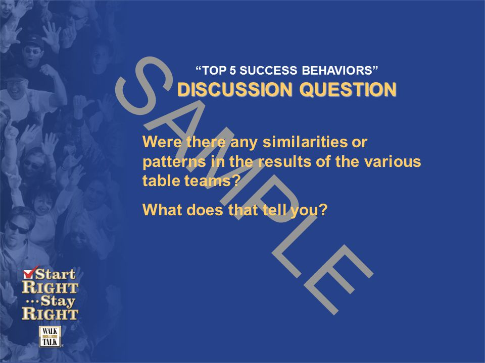 SAMPLE TOP 5 SUCCESS BEHAVIORS DISCUSSION QUESTION Were there any similarities or patterns in the results of the various table teams.