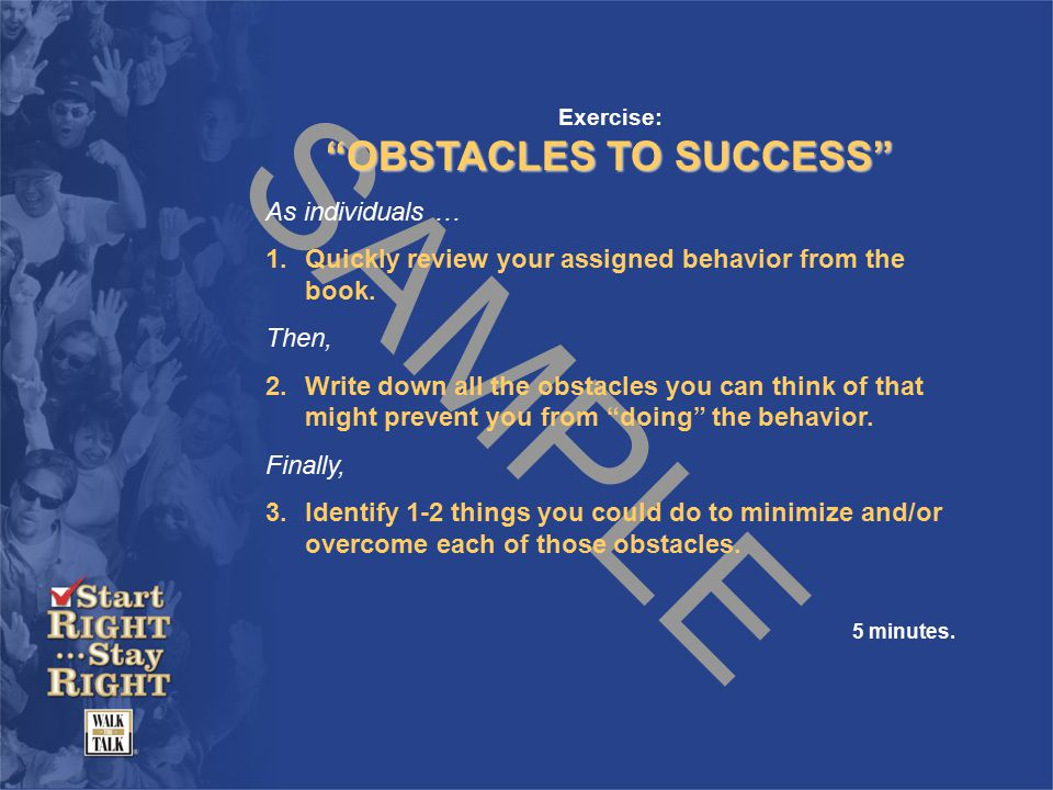 SAMPLE Exercise: OBSTACLES TO SUCCESS As individuals … 1.Quickly review your assigned behavior from the book.