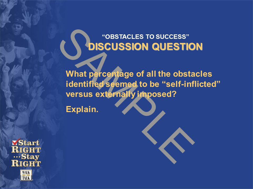 SAMPLE OBSTACLES TO SUCCESS DISCUSSION QUESTION What percentage of all the obstacles identified seemed to be self-inflicted versus externally imposed.