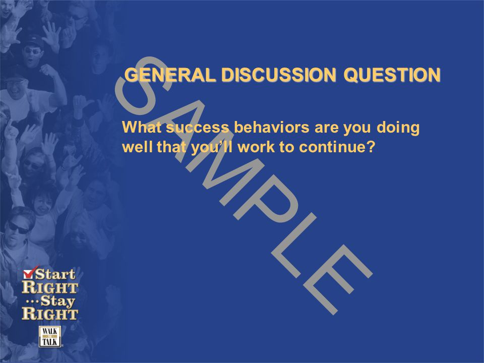 SAMPLE GENERAL DISCUSSION QUESTION What success behaviors are you doing well that you'll work to continue