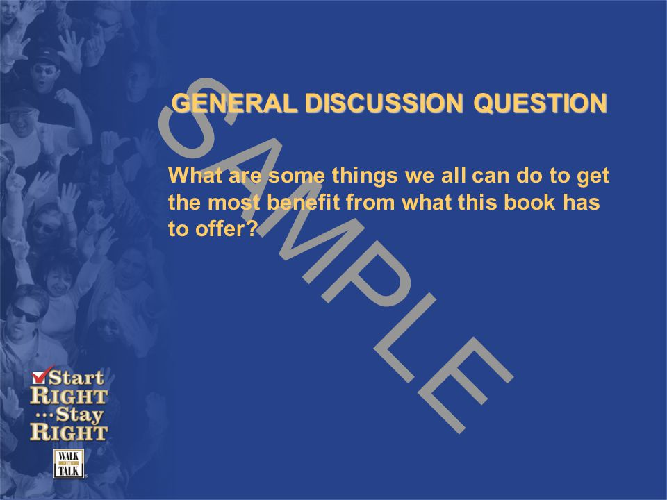 SAMPLE GENERAL DISCUSSION QUESTION What are some things we all can do to get the most benefit from what this book has to offer