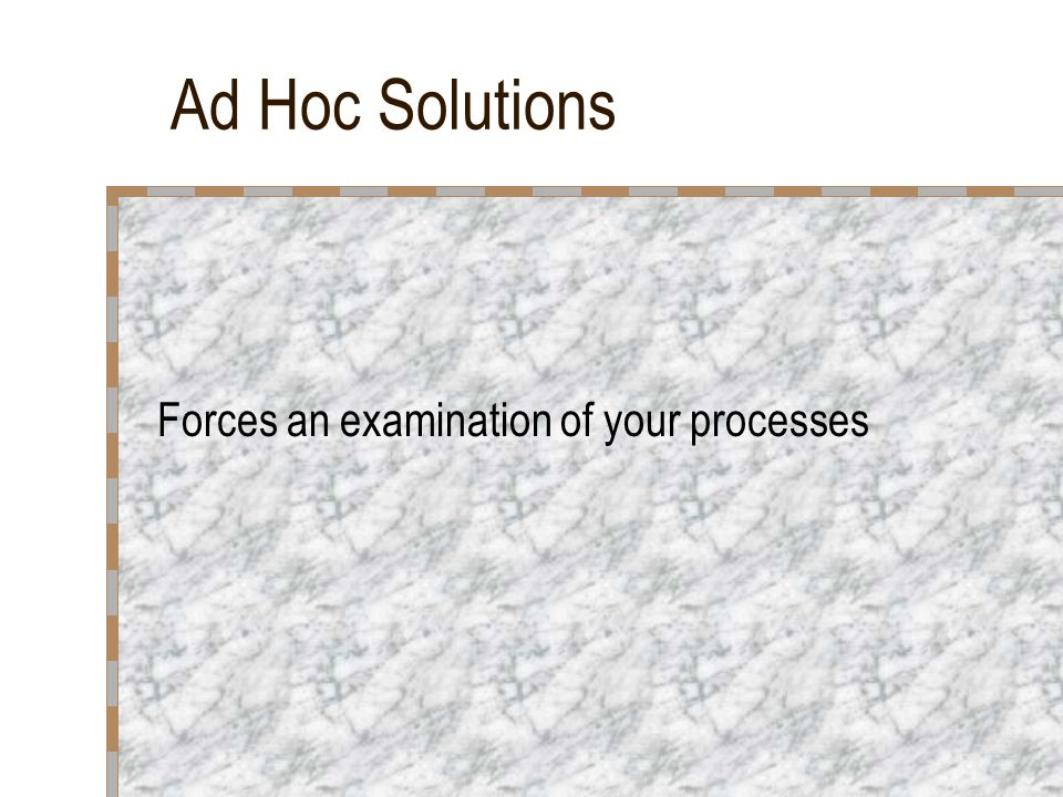 Ad Hoc Solutions Forces an examination of your processes