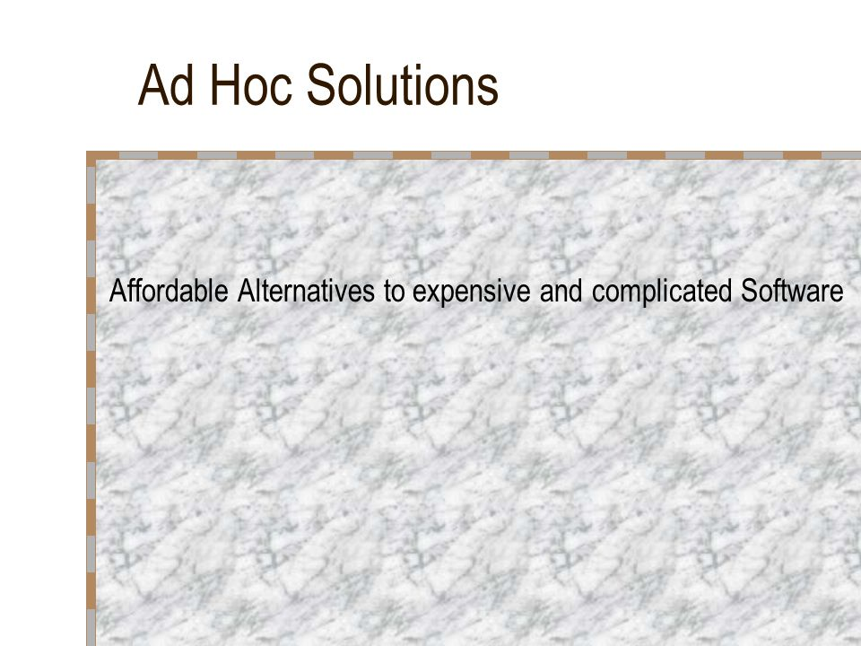 Ad Hoc Solutions Affordable Alternatives to expensive and complicated Software