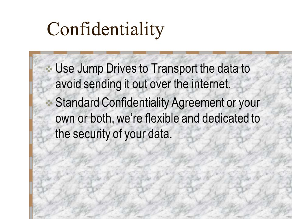 Confidentiality  Use Jump Drives to Transport the data to avoid sending it out over the internet.