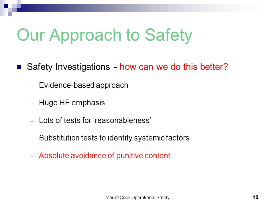 Mount Cook Operational Safety12 Our Approach to Safety Safety Investigations - how can we do this better.