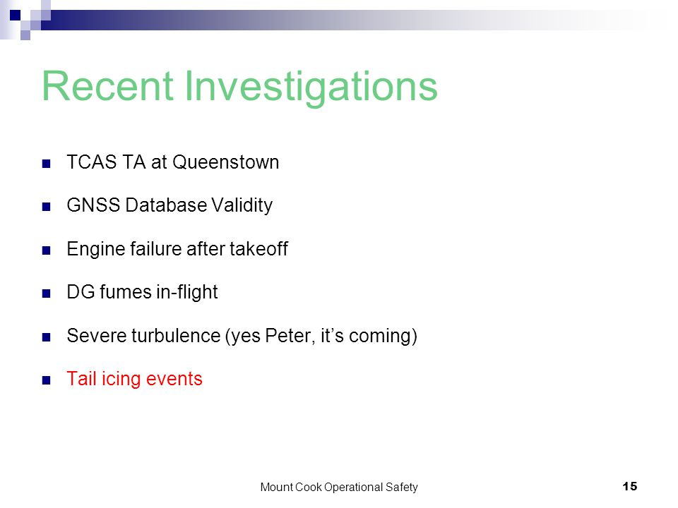 Mount Cook Operational Safety15 Recent Investigations TCAS TA at Queenstown GNSS Database Validity Engine failure after takeoff DG fumes in-flight Severe turbulence (yes Peter, it's coming) Tail icing events