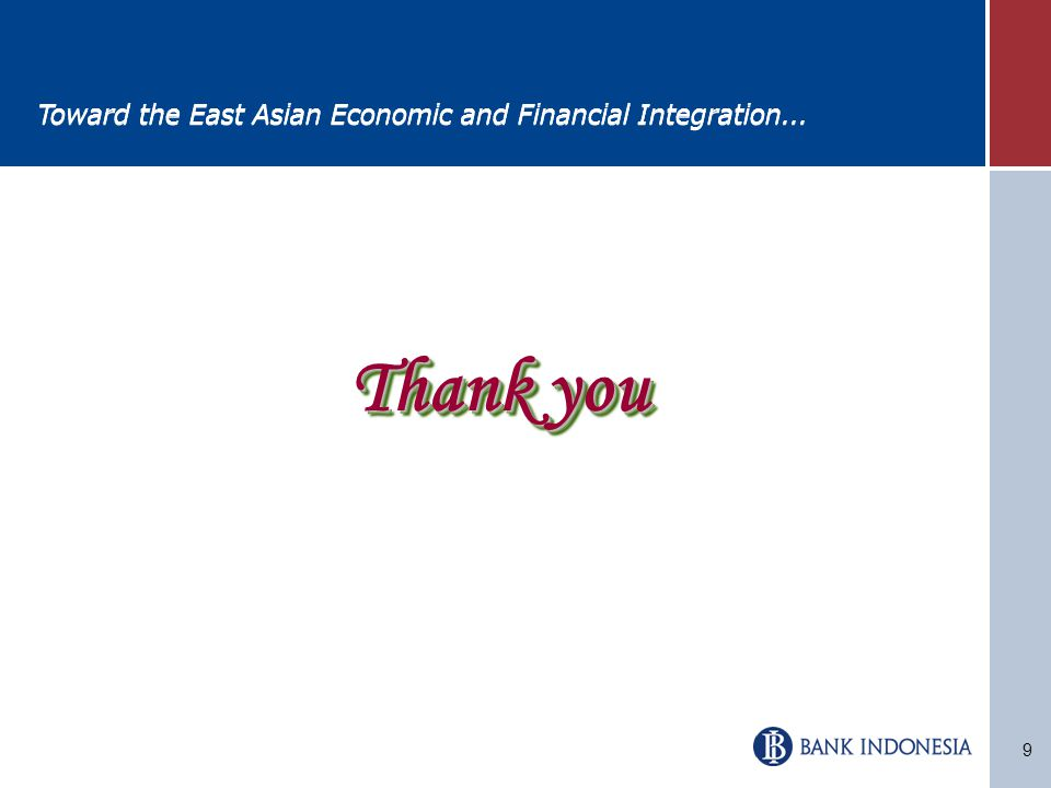 9 Thank you Toward the East Asian Economic and Financial Integration...
