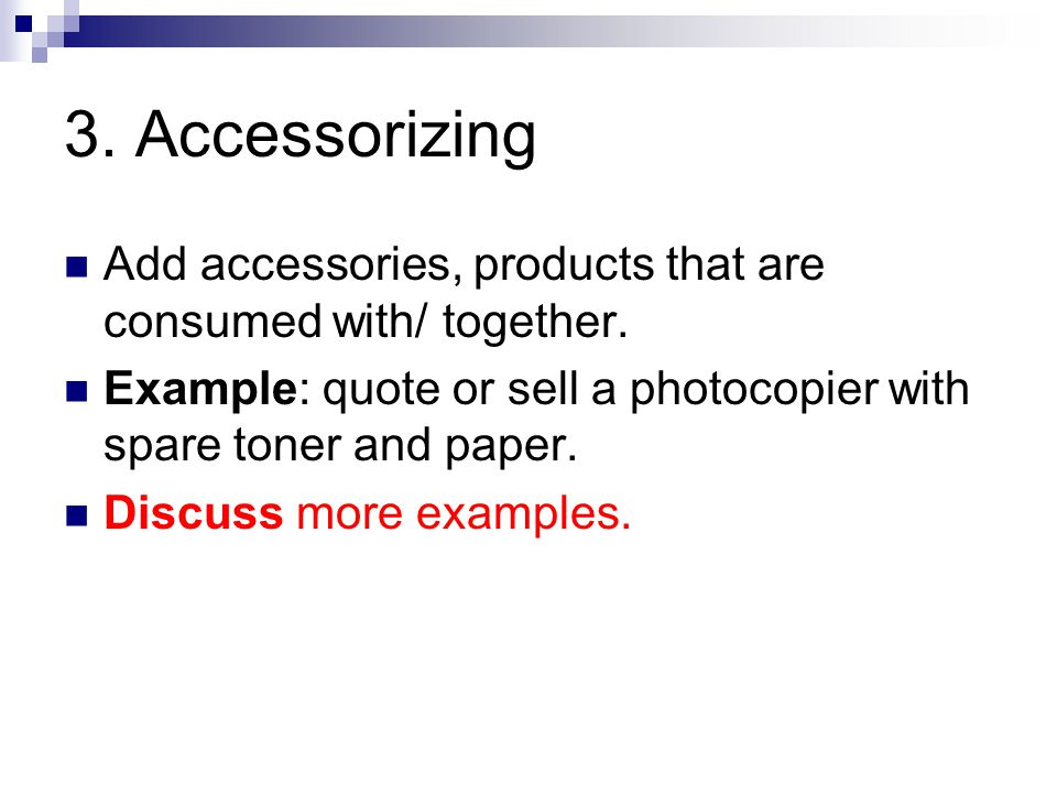 3. Accessorizing Add accessories, products that are consumed with/ together.