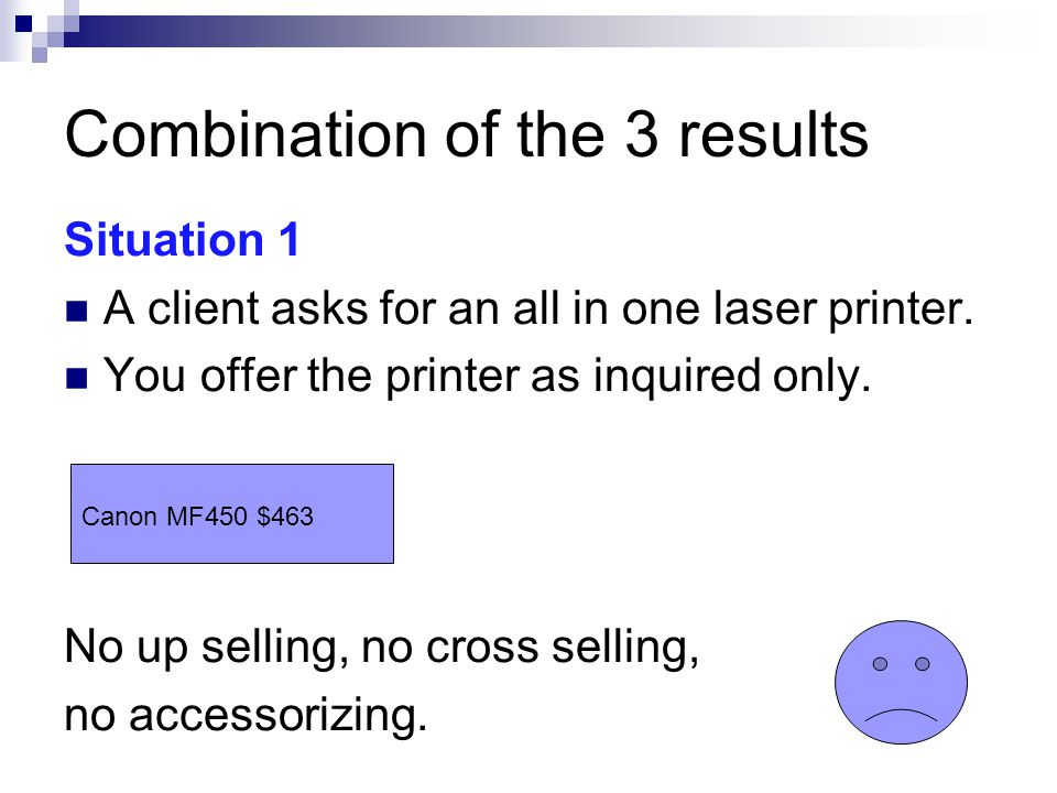 Combination of the 3 results Situation 1 A client asks for an all in one laser printer.