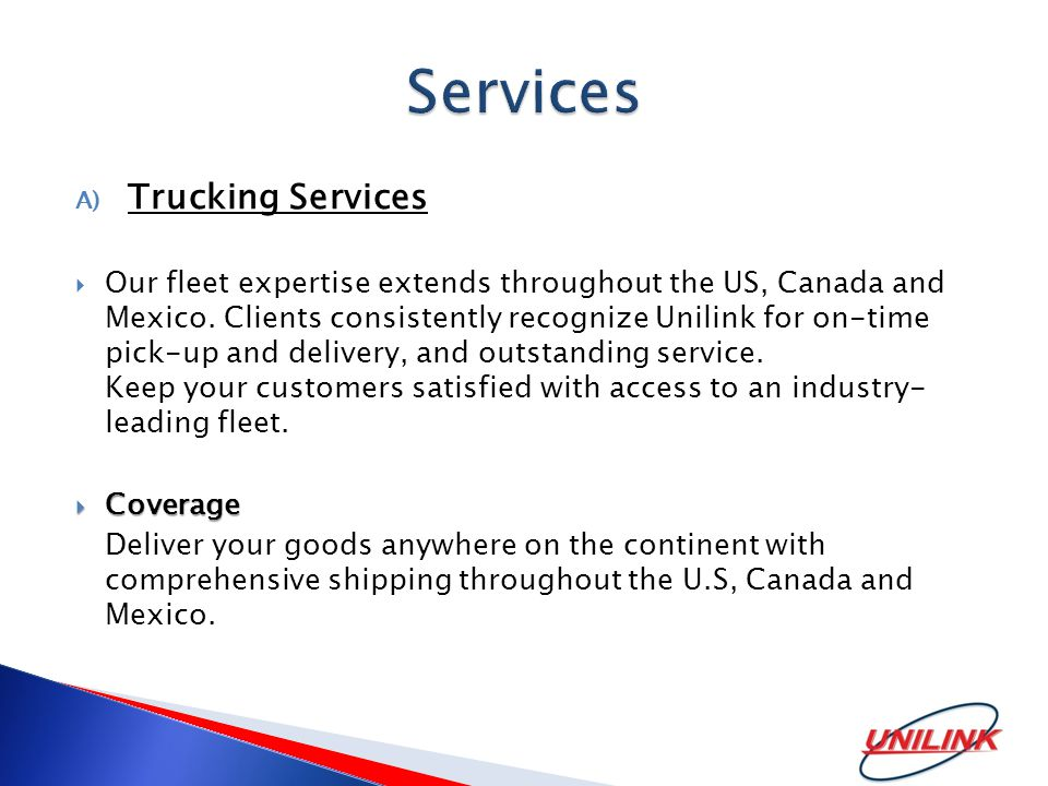 A) Trucking Services  Our fleet expertise extends throughout the US, Canada and Mexico.