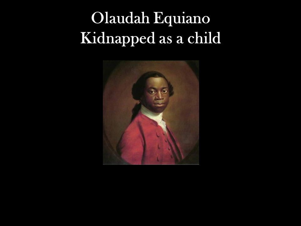 Olaudah Equiano Kidnapped as a child