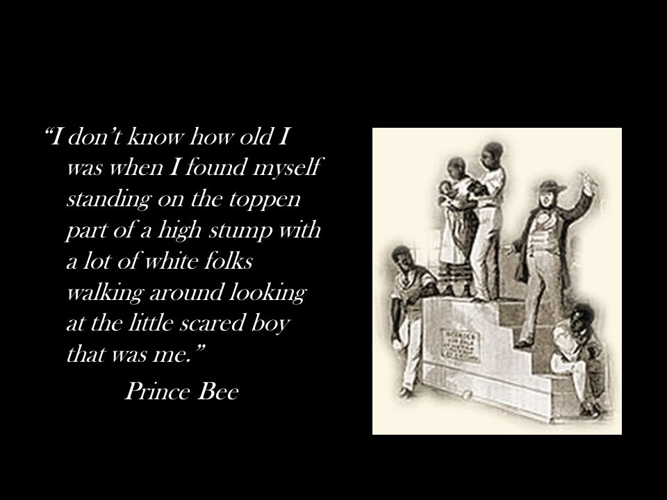 I don't know how old I was when I found myself standing on the toppen part of a high stump with a lot of white folks walking around looking at the little scared boy that was me. Prince Bee