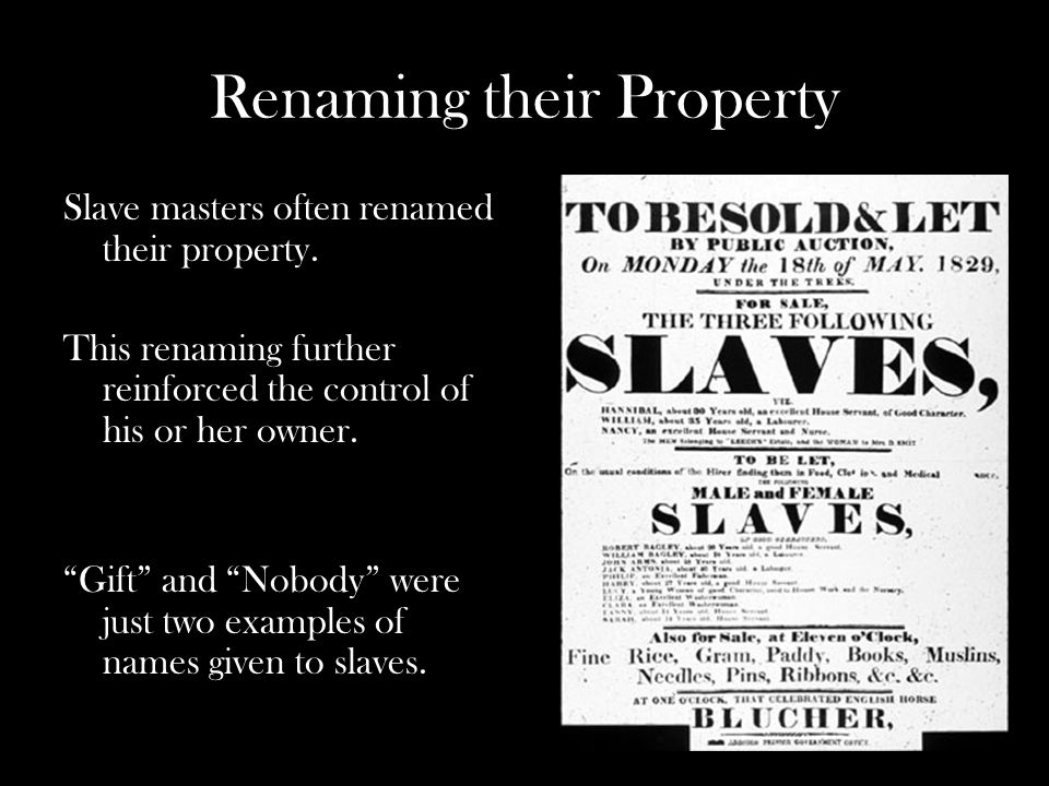 Renaming their Property Slave masters often renamed their property.
