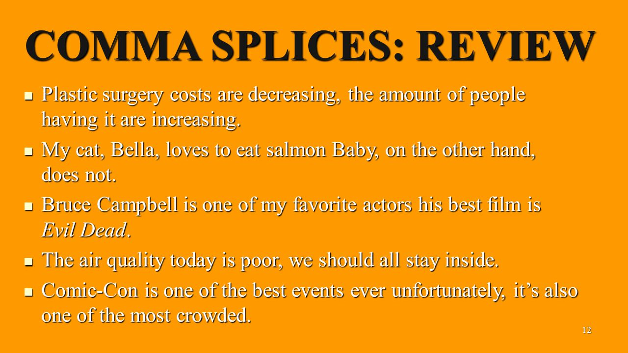 11 COMMA SPLICES: REVIEW A comma splice is a comma that joins two independent clauses.