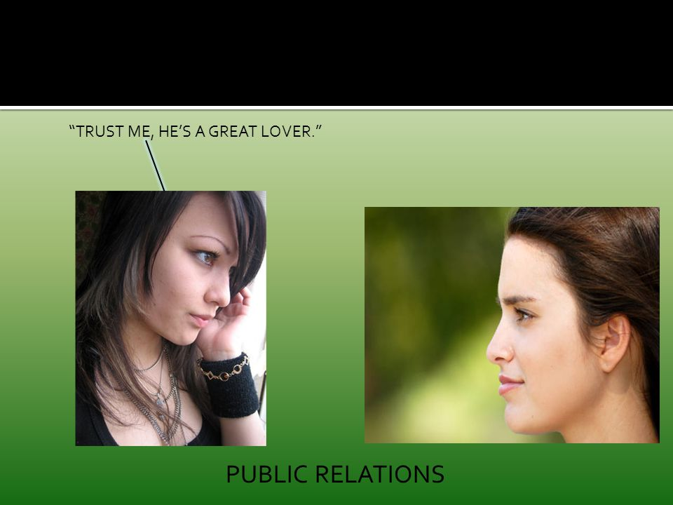 TRUST ME, HE'S A GREAT LOVER. PUBLIC RELATIONS