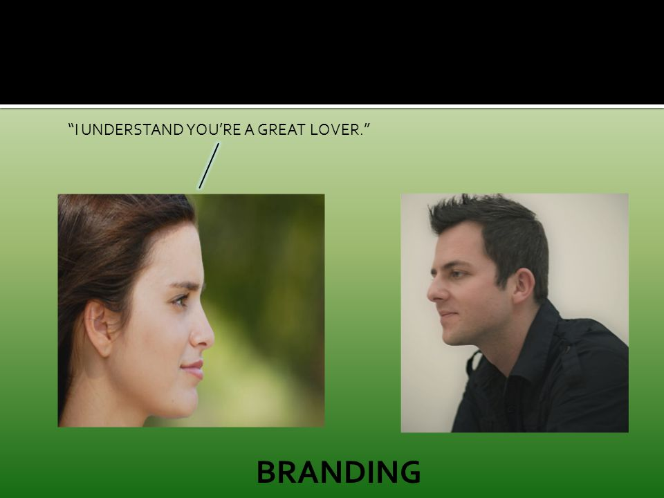 I UNDERSTAND YOU'RE A GREAT LOVER. BRANDING