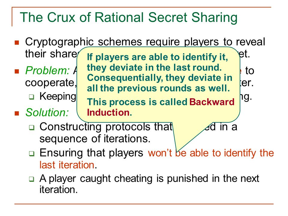 The Crux of Rational Secret Sharing Cryptographic schemes require players to reveal their shares in order to reconstruct the secret.