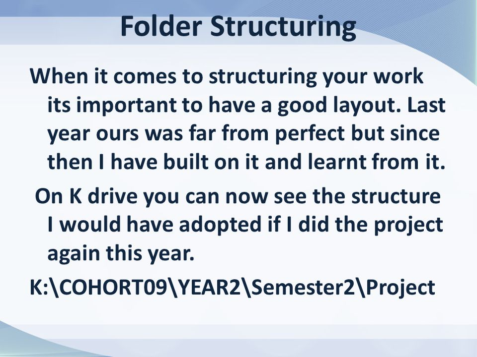 Folder Structuring When it comes to structuring your work its important to have a good layout.