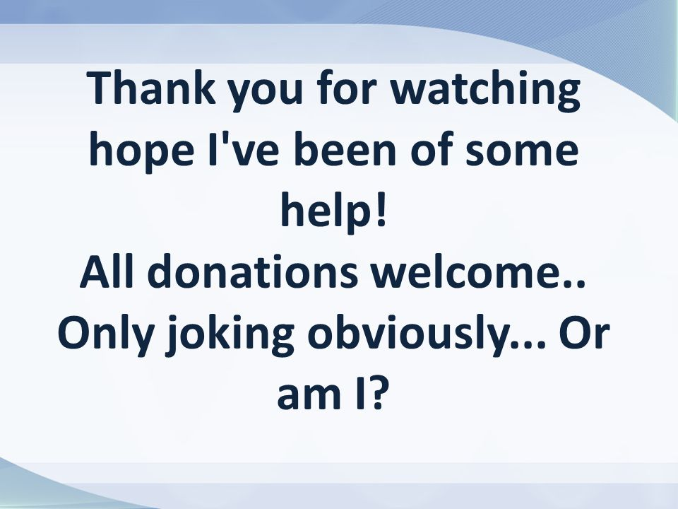 Thank you for watching hope I ve been of some help.