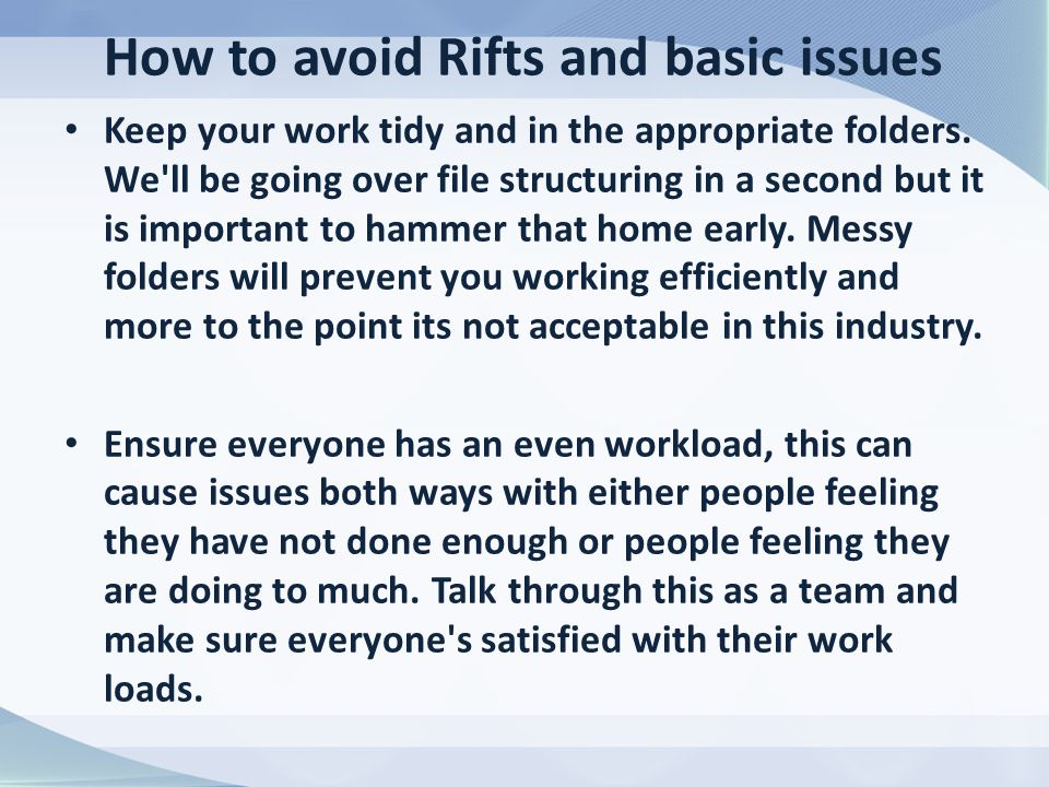 How to avoid Rifts and basic issues Keep your work tidy and in the appropriate folders.
