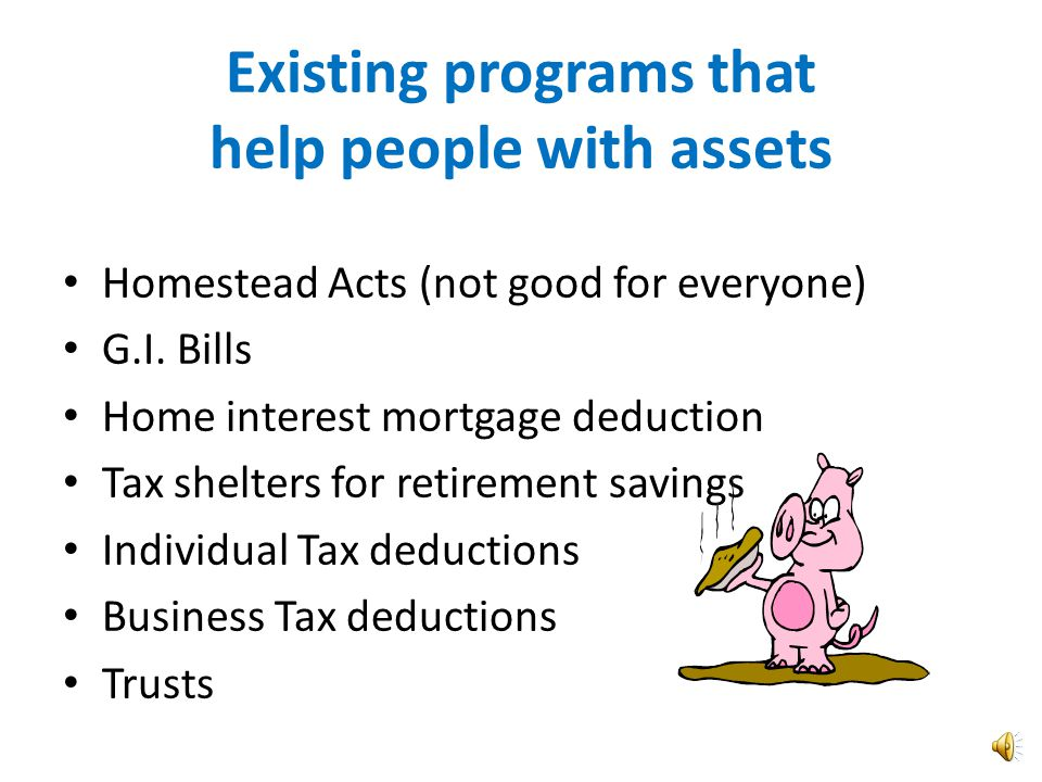 Programs to Help Develop Assets 1.Social Security – Social Security Work Incentives – Plans for Achieve in Self-Support (PASS) – Property Essential to Self-Support (PESS) 2.Internal Revenue Service – Earned Income Tax Credits 3.Indiana Housing and Community Development Authority – Individual Development Accounts (IDA's) 4.Trust funds – Private Trusts – ARC Master Trust 5