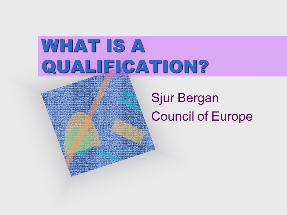 WHAT IS A QUALIFICATION Sjur Bergan Council of Europe