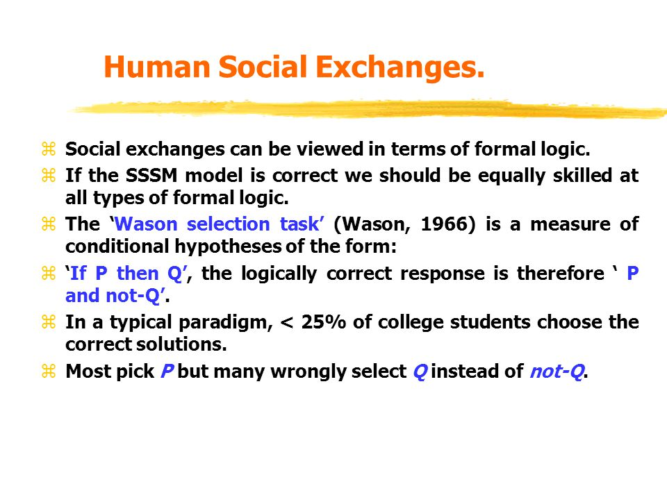 Human Social Exchanges. zSocial exchanges can be viewed in terms of formal logic.